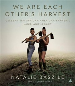 We are each other's harvest : celebrating African American farmers, land, and legacy book cover