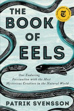 The book of eels : our enduring fascination with the most mysterious creature in the natural world book cover