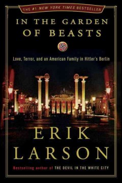 Catalog record for In the garden of beasts : love, terror, and an American family in Hitler