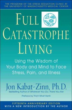 Catalog record for Full catastrophe living : using the wisdom of your body and mind to face stress, pain, and illness