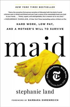 Catalog record for Maid : hard work, low pay, and a mother's will to survive