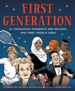 Catalog record for First generation : 36 trailblazing immigrants and refugees who make America great