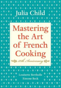 Catalog record for Mastering the art of French cooking. Volume 1