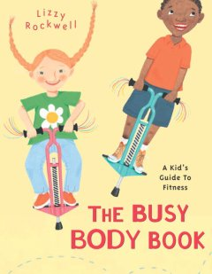 Catalog record for The busy body book : a kid