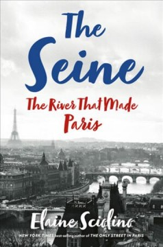 The Seine : the river that made Paris book cover