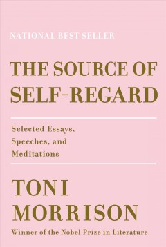 Catalog record for The source of self-regard : selected essays, speeches, and meditations
