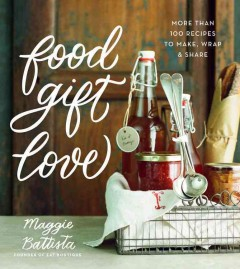 Catalog record for Food gift love : more than 100 recipes to make, wrap, & share