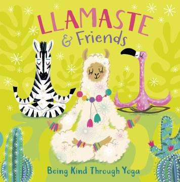 Llamaste & friends [board book] : being kind through yoga book cover