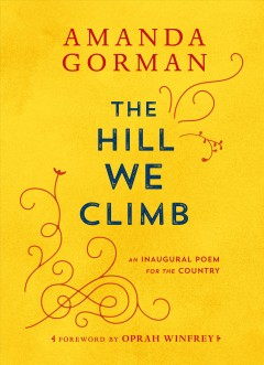The Hill We Climb: an Inaugural Poem for the Country book cover