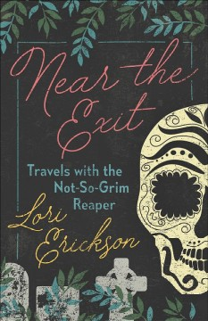 Catalog record for Near the exit : travels with the not-so-grim reaper