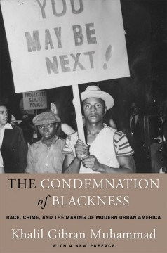 Catalog record for The condemnation of blackness : race, crime, and the making of modern urban America