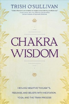 Catalog record for Chakra wisdom : healing negative thoughts, feelings, and beliefs with meditation, yoga, and the Traya process