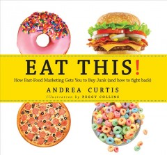 Catalog record for Eat this! : how fast-food marketing gets you to buy junk (and how to fight back)