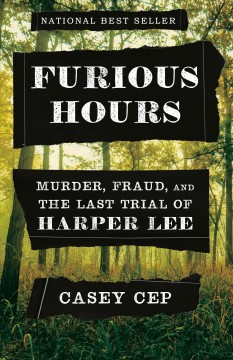 Catalog record for Furious hours : murder, fraud, and the last trial of Harper Lee