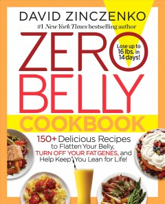 Zero belly cookbook : 150+ delicious recipes to flatten your belly, turn off your fat genes, and help keep you lean for life! book cover