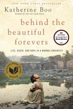 Catalog record for Behind the beautiful forevers : [life, death, and hope in a Mumbai undercity]