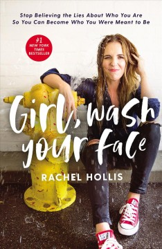 Catalog record for Girl, wash your face : stop believing the lies about who you are so you can become who you were meant to be