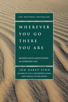 Catalog record for Wherever you go, there you are : mindfulness meditation in everyday life
