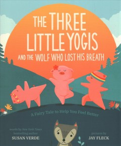 The three little yogis and the wolf who lost his breath : a fairy tale to help you feel better book cover