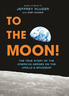 Catalog record for To the moon : the true story of the American heroes on the Apollo 8 spaceship
