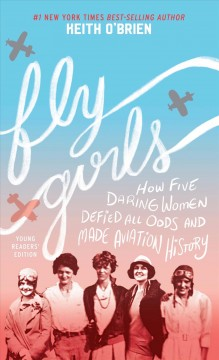 Catalog record for Fly girls : how five daring women defied all odds and made aviation history