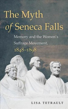 Catalog record for The myth of Seneca Falls : memory and the women
