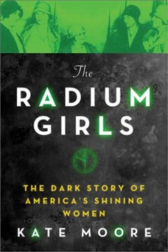 Catalog record for The radium girls : the dark story of America