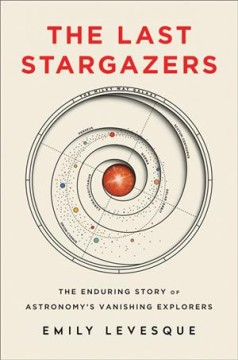 Catalog record for The last stargazers : the enduring story of astronomy