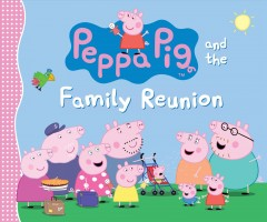 Catalog record for Peppa Pig and the family reunion.