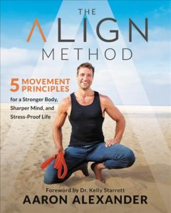 Catalog record for The align method : 5 movement principles for a stronger body, sharper mind, and stress-proof life