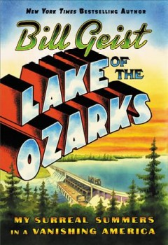 Catalog record for Lake of the Ozarks : my surreal summers in a vanishing America