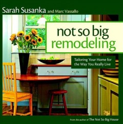 Catalog record for Not so big remodeling : tailoring your home for the way you really live