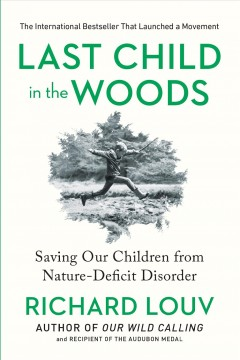 Last Child in the Woods: Saving Our Children from Nature-Deficit Disorder book cover