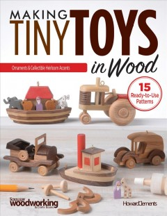 Catalog record for Making tiny toys in wood : ornaments & collectible heirloom accents