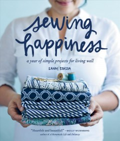 Catalog record for Sewing happiness : a year of simple projects for living well