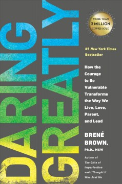 Catalog record for Daring greatly : how the courage to be vulnerable transforms the way we live, love, parent, and lead