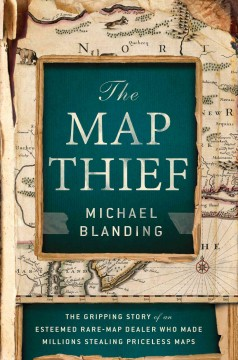Catalog record for The map thief : the gripping story of an esteemed rare-map dealer who made millions stealing priceless maps