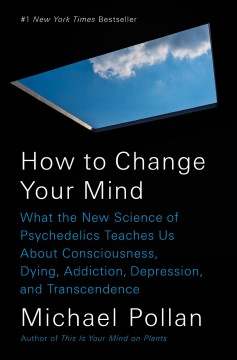 Catalog record for How to change your mind : what the new science of psychedelics teaches us about consciousness, dying, addiction, depression, and transcendence