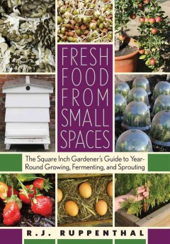 Catalog record for Fresh food from small spaces : the square-inch gardener
