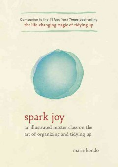 Catalog record for Spark joy : an illustrated master class on the art of organizing and tidying up