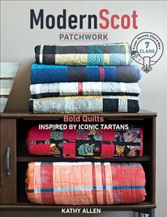 Catalog record for Modern Scot patchwork : bold quilts inspired by iconic tartans