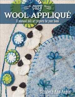 Catalog record for Cozy wool appliqué : 11 seasonal folk art projects for your home