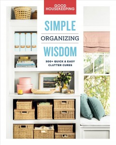 Catalog record for Good housekeeping simple organizing wisdom : 500+ Quick & Easy Clutter Cures