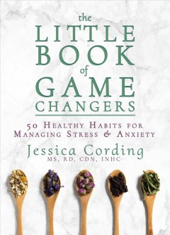 Catalog record for The little book of game changers : 50 healthy habits for managing stress & anxiety