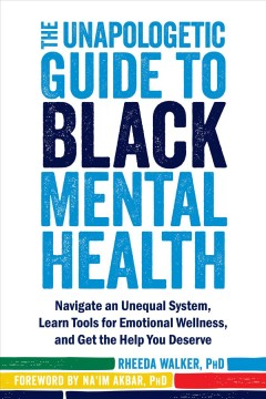 Catalog record for The unapologetic guide to black mental health : navigate an unequal system, learn tools for... emotional wellness, and get the help you deserve.