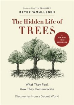 Catalog record for The hidden life of trees : what they feel, how they communicate : discoveries from a secret world