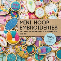 Catalog record for Mini hoop embroideries : over 60 little masterpieces to stitch and wear