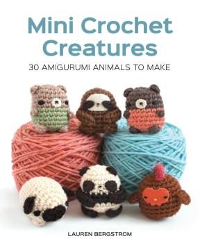 Catalog record for Mini crochet creatures : 30 amigurumi animals to make