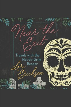 Near the exit : travels with the not-so-grim reaper book cover