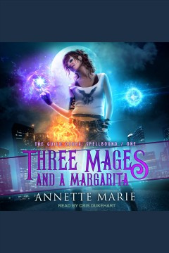 Three mages and a margarita : The Guild Codex: Spellbound Series, Book 1 book cover